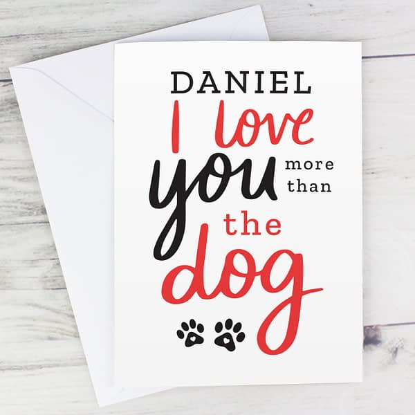 Personalised I Love You More than the Dog Card